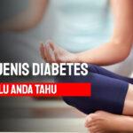 Jenis- Jenis Diabetes yang Perlu Anda Tahu